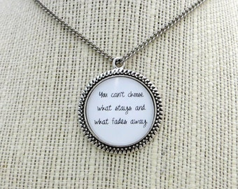 You Can't Choose What Stays and What Fades Away Handcrafted Pendant Necklace