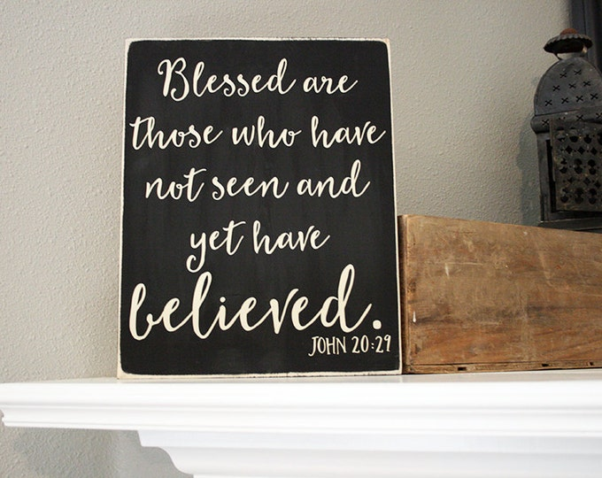 "12x14"" John 20:29 Blessed Are Those Wood Sign- Blessed - Faith - Believe - Him - Jesus - God - Wooden Sign - Inspiration - Not Seen - Faith"