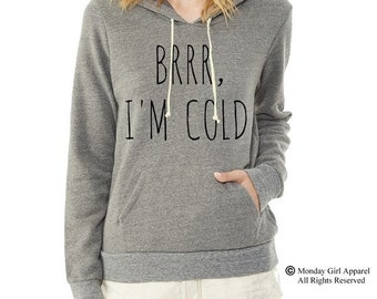 Brrr I'm COLD Hoodie Sweatshirt Alternative Apparel long sleeve shirt
