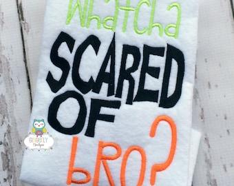 Whatcha Scared of bro Halloween Shirt or Bodysuit, Halloween Shirt, Trick or Treat, Boy Halloween Shirt, Halloween Shirt, Halloween, Bro