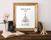 Teepee Print 8x10 Instant  Download Though She Be But Little She Is Fierce Tribal Quote Printable Art Tribal Girl Nursery Decor Teepee Decor