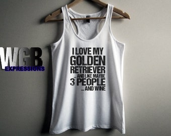 I love my golden retriever and like maybe 3 people and wine womans tank top white fashion gift funny