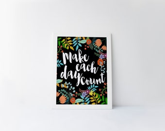 """PRINTABLE Art """"Make Each Day Count"""" Typography Art Print Instant Download Floral Art Print Inspirational Quote Floral Wall Art Home Decor"""