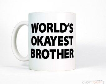 Brother Gift | World's Okayest Brother Mug | Mens Gift for Him | Brother Birthday Gift for Brother | Funny Coffee Mug