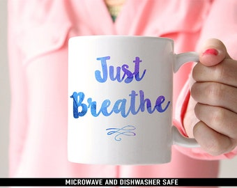 Coffee Mug Just Breathe Coffee Mug - Inspirational Mug - Motivational Mug