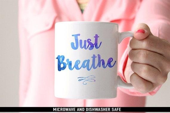 Coffee Mug Just Breathe Coffee Mug - Inspirational Mug - Motivational Mug