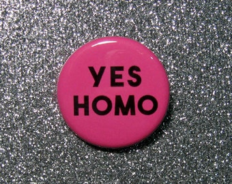 Yes homo pin LBGTQ button