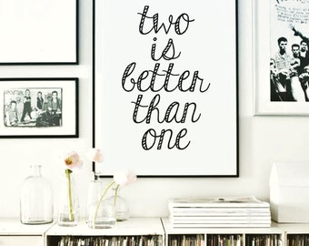 Two Is Better Than One Poster, Print, Wall Art, Wall Prints, Typography Print, Wall Decor, Home Decor, Decor, Decoration, Interior Design