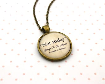 Game of Thrones, Arya Stark 'Not Today', George R R Martin Quote Necklace or Keychain