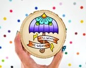 we'll weather the weather / mini painting on wood slice umbrella / sweet whimsical quirky art