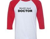World's best DOCTOR women's or men's raglan sleeve baseball shirt. Doctor gift. Doctor. Present for doctors.