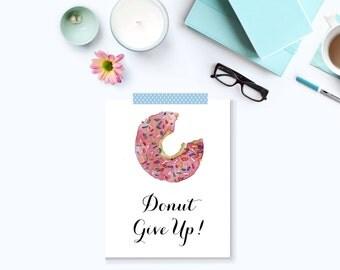 Donut Print - Donut give up - Donut Watercolor - Donut art - Pink Donut - Wall art - Wall poster - Watercolor art - 8 X 10 print - Doughnut