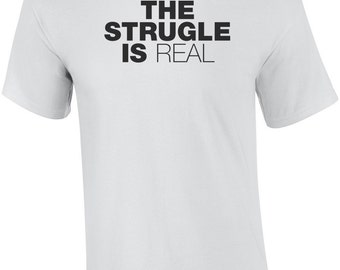 The Struggle is Real Funny T-Tshirt