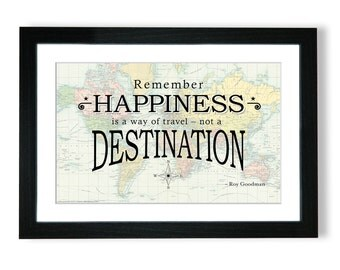 Travel Quote Map Print - Remember happiness is a way of travel - not a destination