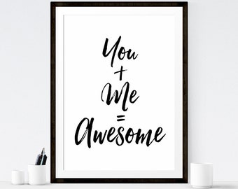 You + Me = Awesome, Inspirational quote, Typographic Poster - Digital Download