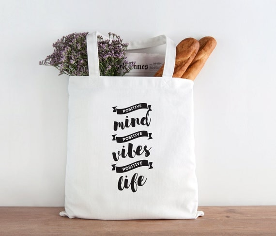 Positive Mind, Positive Vibes, Positive Life, inspirational quote, quote, tote, market bag, instpirational tote