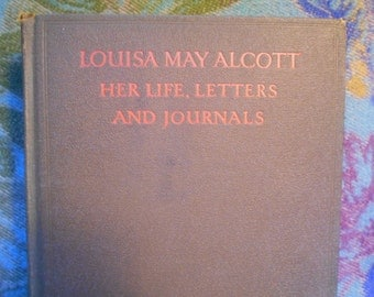 Louisa May Alcott Her Life, Letters And Journals. Edited by Ednah D. Cheney. Hardcover. Little Brown and Company 1st edition. Boston 1928