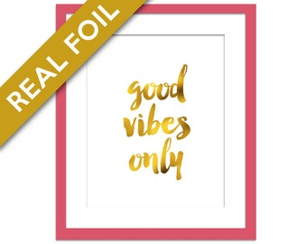 Good Vibes Only - Real Gold Foil Inspirational Art Print - Real Gold Foil Print - Motivational Poster - Typography Print - Gold Wall Art
