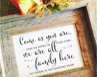 Come as you are stay as long as you can- no seating plan sign wedding sign (Frame NOT included)