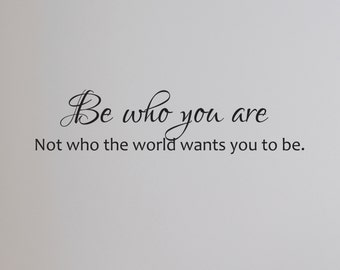 Vinyl Wall Decal - Be who you are, not who the world wants you to be