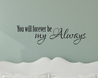 Vinyl Wall Decal - You will forever be my always