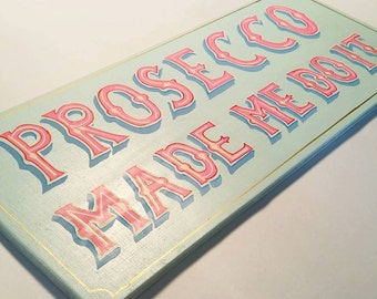 Hand painted sign- Prosecco made me do it