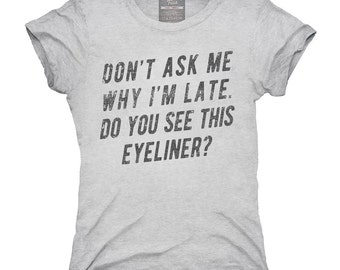 Don't Ask Me Why I'm Late Do You See This Eyeliner T-Shirt, Hoodie, Tank Top, Gifts