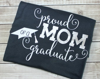 Proud Mom of a Graduate, Proud Mom of a Graduate Shirt, Proud Mom Shirt, Grad, Grad Shirt, Graduation, Graduation Shirt, Mom, Graduate, 2018