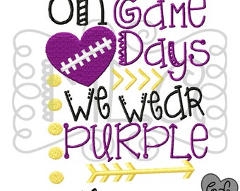 On gamedays we wear purple embroidery design 4x4 5x7 6x10 - jef file - pes file - football embroidery file - football season - LSU