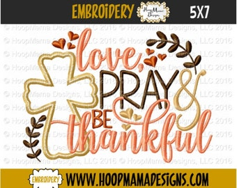 Love Pray And Be Thankful, Thanksgiving Embroidery Design 4x4 5x7 6x10 Machine Embroidery Design File Pattern Fall And Winter,