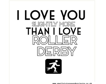 Roller Derby Card - I love you slightly more than I love Roller Derby OR you love Roller Derby