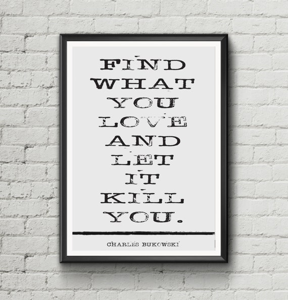Let Love Find You Quotes: Charles Bukowski Quote Find What You Love And Let It