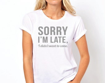Sorry I'm Late I Didn't Want to Come Adult T-shirt