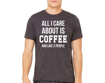 All I Care About Is Coffee and Like Two People Adult  Dark Heather Grey T-shirt