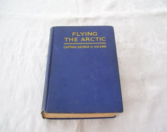 Flying the Arctic by Captain George H. Wilkins HC (no DJ) 1929 3rd Printing Vintage