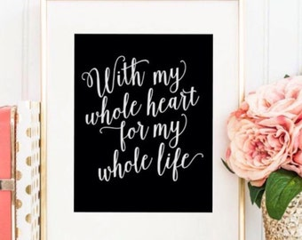 With my Whole Heart For my Whole Life Print