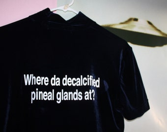 Where Da Decalcified Pineal Glands at? Upcycled Eco friendly S/M shirt