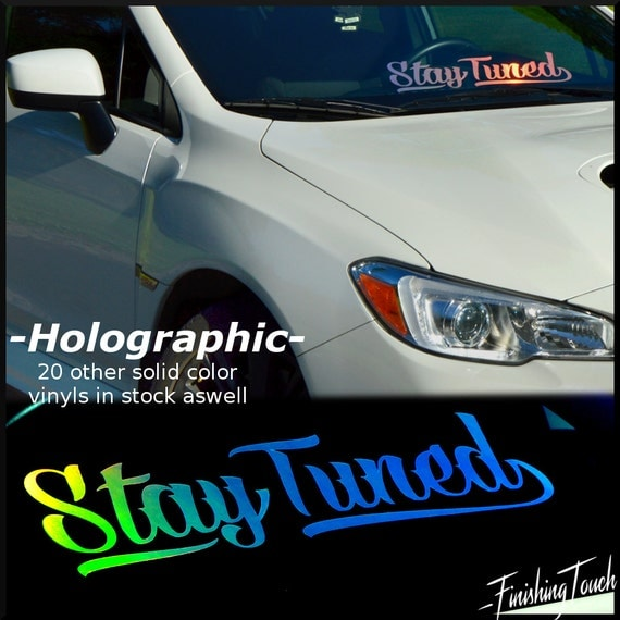 Stay Tuned Vinyl Windshield Decal Custom Holographic Sticker - Custom vinyl decals for car windshield