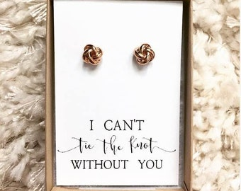 Bridesmaid Proposal -- Knot Earring -- I Can't Tie The Knot Without You -- Bridesmaid Gift -- 18K Rose Gold / 18K White Gold -- Bridal Party