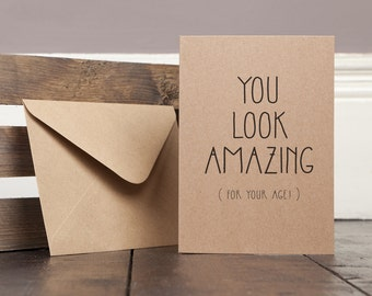 You Look Amazing (For your age)  Funny Greetings Card Recycled