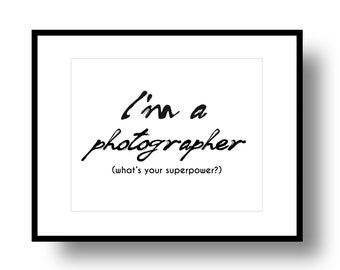 Printable Quote I'm a Photographer Whats your superpower, Wall art Print, Digital Photography art print,  Printable Word Art  Savant Design