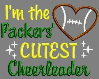 Buy 3 get 1 free!  I'm the Packers' cutest cheerleader, football applique embroidery design