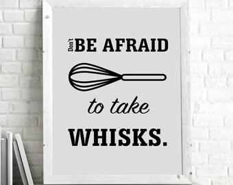 Don't Be Afraid To Take Whisks Print