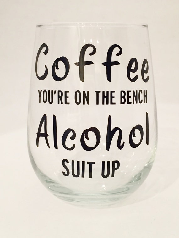 coffee you re on the bench alcohol suit up funny wine