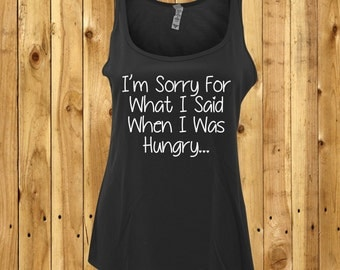 I'm Sorry For What I Said When I Was Hungry, Funny Workout Tank, Womens Tank Top, Funny Gift Idea, Girlfriend Birthday Gift, Funny Gym Shirt