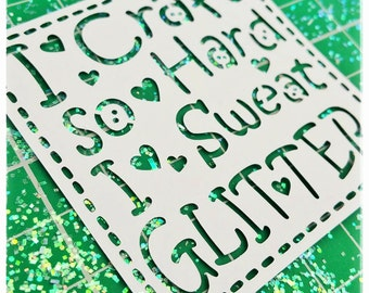 Commercial use, Make your own 'I Craft So Hard, I Sweat Glitter' papercut template. Designed by Curious Bird Keepsakes