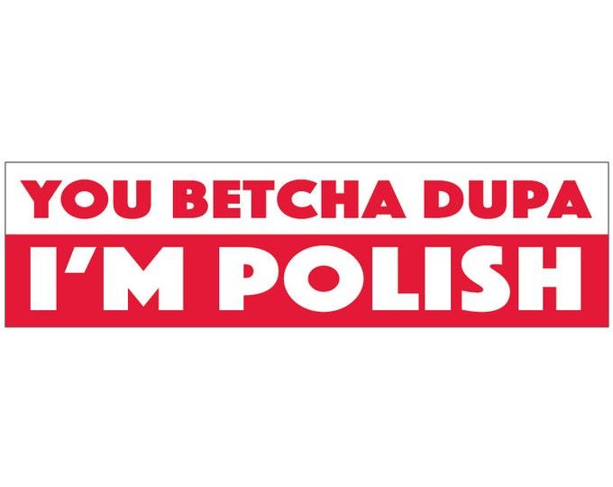 You Betcha Dupa I'm Polish Decal Vinyl or Magnet Bumper Sticker