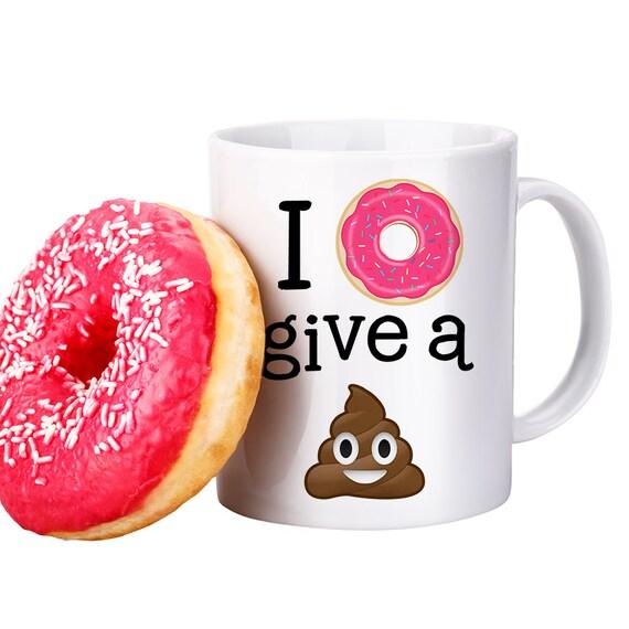 Coffee Mug I Donut Give a Sh*t Poop Emoji Mug - Funny Coffee Mug