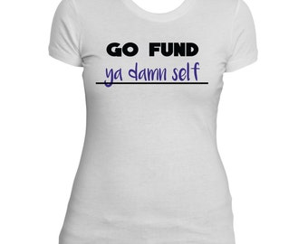 Go Fund Ya Damn Self
