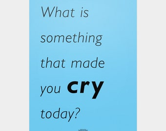 Word Series: What is something that made you cry today? Poster / Home decor prints, Inspirational quotes, quote poster, typography poster